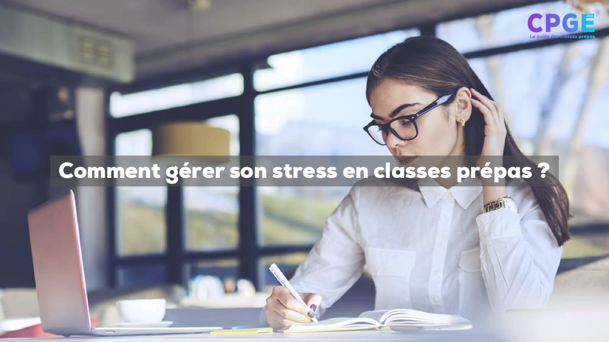 Comment gérer son stress en classes prépas (CPGE) ? I CPGE.MA