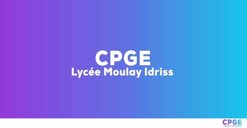 Lycée Moulay Idriss - CPGE.MA : Le guide des classes prépas